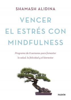 Vencer el estrés con mindfulness: programa de ocho semanas para fomentar la salud, la felicidad y el bienestar