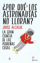 portada_por-que-los-astronautas-no-lloran_jorge-alcalde_201503250933.jpg