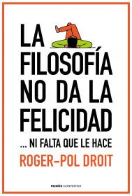 portada_la-filosofia-no-da-la-felicidad_roger-pol-droit_201511261216.jpg
