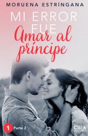 Mi error fue amar al príncipe. Parte II