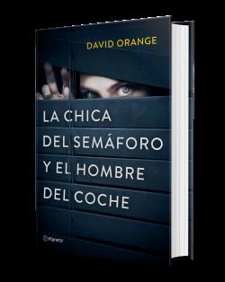 La Chica Del Semáforo Y El Hombre Del Coche David Orange Planeta De Libros