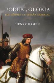 portada_poder-y-gloria-los-heroes-de-la-espana-imperial_henry-kamen_201505211316.jpg