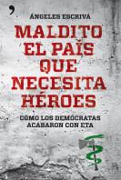 maldito-el-pais-que-necesita-heroes_9788499981567.jpg