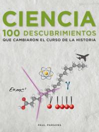 Ciencia. 100 descubrimientos que cambiaron el curso de la historia